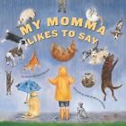 My Momma Likes to Say by Denise Brennan-Nelson (Hardback, 2003)