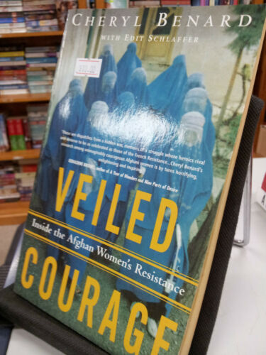 1 of 1 - Veiled Courage: Inside the Afghan Women's Resistance by Cheryl Benard...