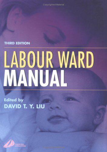 Labour Ward Manual,David T. Y. Liu MPhil  MB  BS  DM  MBA(OU)  FRCOG  FRANZCOG