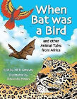 When Bat Was a Bird, and Other Animal Tales for Africa by Nick Greaves (Paperback, 2004)