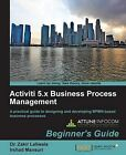 Activiti 5.x Business Process Management Beginner's Guide by Irshad Mansuri, Dr. Zakir Laliwala, R. Pathan (Paperback, 2014)