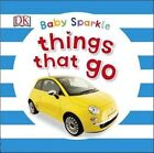 Baby Sparkle Things That Go by DK (Board book, 2015)
