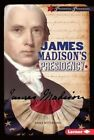 James Madison's Presidency by Erika Wittekind (Hardback, 2016)