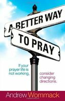 A Better Way To Pray By Andrew Wommack, (paperback), Harrison House , New, Free on sale