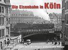 Die Eisenbahn in Köln von Udo Kandler (2012, Gebundene Ausgabe)