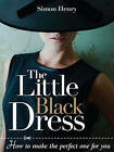 The Little Black Dress: How to Make the Perfect One for You by Simon Henry (Paperback, 2009)
