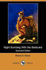 Night Bombing with the Bedouins (Illustrated Edition) (Dodo Press) by Robert H Reece (Paperback / softback, 2008)