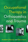 Occupational Therapy in Orthopaedics and Trauma by John Wiley and Sons Ltd (Paperback, 2006)