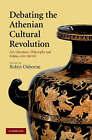 Debating the Athenian Cultural Revolution: Art, Literature, Philosophy and Politics 430 380 BC by Cambridge University Press (Hardback, 2007)