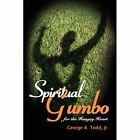 Spiritual Gumbo for The Hungry Heart Todd Jr Authorhouse Hardback 9781434361707