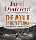 The World Until Yesterday: What Can We Learn from Traditional Societies? by Professor of Geography Jared Diamond (CD-Audio)