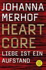 Heartcore - Liebe ist ein Aufstand von Johanna Merhof (2011, Taschenbuch)
