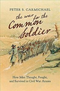 War-for-the-Common-Soldier-How-Men-Thought-Fought-and-Survived-in-Civil-W