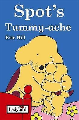 """AS NEW"" Hill, Eric, Spot's Tummy Ache, Hardcover Book"