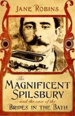 The Magnificent Spilsbury and the Case of the Brides in the Bath, Robins, Jane,