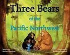 Three Bears of the Pacific Northwest by Richard Lee Vaughan, Marcia Vaughan, Martha Lee Vaughan, Marcia Vaughn (Hardback, 2012)