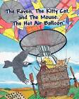 The Raven, the Kitty Cat and the Mouse. the Hot Air Balloon. by Jim Fetter (Paperback / softback, 2011)