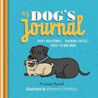 My Dog's Journal: Puppy Milestones - Training Tactics - Doggy IQ and MO by Michael Powell (Hardback, 2014)