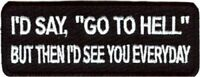 Id Say Go To Hell But Then Funny Mc Club Motorcycle Biker Vest Patch Pat-0909