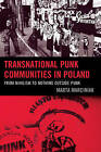 Transnational Punk Communities in Poland: From Nihilism to Nothing Outside Punk by Marta Marciniak (Hardback, 2015)