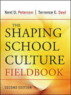 The Shaping School Culture Fieldbook by Kent D. Peterson, Terrence E. Deal (Paperback, 2009)