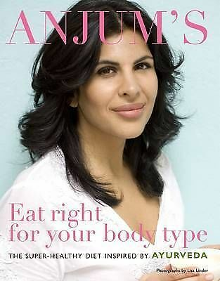 1 of 1 - Anjum's Eat Right for Your Body Type: The Super-healthy Diet Inspired by Ayurved