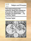 The Word of God a Hid Treasure; Being the Substance of a Sermon Delivered in the Octagon at Heptonstall. ... by Thomas Taylor. by Thomas Taylor (Paperback / softback, 2010)