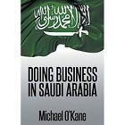 Doing Business in Saudi Arabia by Michael O'Kane (Paperback / softback, 2013)