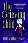 The Grieving Child : A Parent's Guide by Helen Fitzgerald (1992, Paperback)