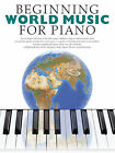 Beginning World Music for Piano by Music Sales Corporation (Paperback, 2006)