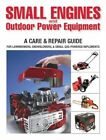 Small Engines and Outdoor Power Equipment a Care & Repair Guide for Lawn Mower