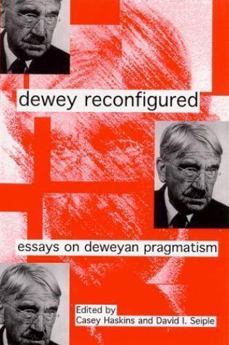 Dewey Reconfigured: Essays on Deweyan Pragmatism (S U N Y Series in the Philosop