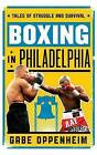 Boxing in Philadelphia: Tales of Struggle and Survival by Gabe Oppenheim (Hardback, 2014)