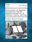 Commentary on Egyptian Criminal Law and the Related Criminal Law of Palestine, Cyprus, and Iraq. by Frederic Maurice Goadby (Paperback / softback, 2013)