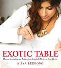 Exotic Table: Flavors, Inspiration, and Recipes from Around the World-to Your Kitchen by Aliya LeeKong (Hardback, 2013)