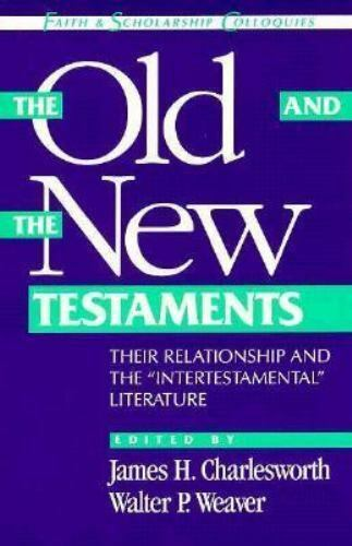 Old and New Testaments : Their Relationship and the Intertestamental Literature