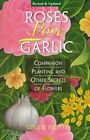 Roses Love Garlic: Secrets of Companion Planting with Flowers by Louise Riotte (Paperback, 1998)
