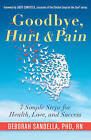 Goodbye, Hurt & Pain: 7 Simple Steps for Health, Love, and Success by Deborah Sandella (Paperback, 2016)