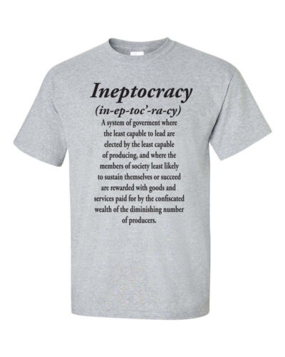 INEPTOCRACY System of Government Welfare Confiscated Wealth Men/'s Tee Shirt