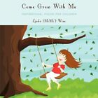 Come Grow With Me Inspirational Poems for Children 9781438927541