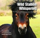 Wild Stallion Whispering: The Real-Life Story of Wild-Born Exmoor Pony Stallion Bear and His Journey from Unwanted Foal to World Champion by Dawn Westcott (Hardback, 2016)