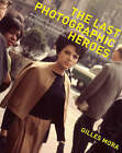 The Last Photographic Heroes: American Photographers of the Sixties and Seventies by Gilles Mora (Hardback, 2007)
