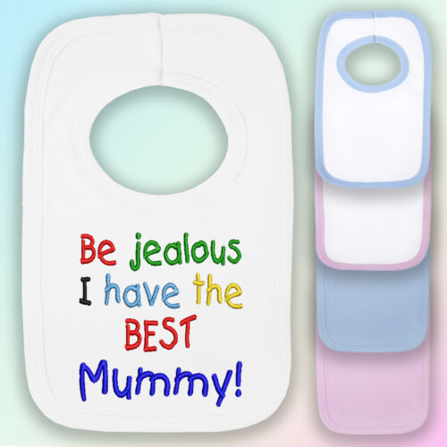 Be Jealous I Have The Best Mummy Embroidered Baby Pull-Over Bib Gift Mum Son