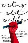 Writing What We Like: A New Generation Speaks by Yolisa Qunta (Paperback, 2016)