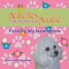 Peaches the Private Eye Poodle: Finding My New Home by Patricia D Hamilton (Paperback / softback, 2015)