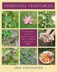 Perennial Vegetables: From Artichokes to Zuiki Taro, A Gardener's Guide to Over 100 Delicious and Easy to Grow Edibles by Eric Toensmeier (Paperback, 2007)