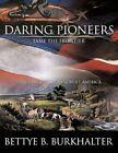 Daring Pioneers Tame The Frontier 9781438996530 Paperback