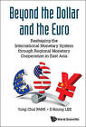 Beyond the Dollar and the Euro: Reshaping the International Monetary System Through Regional Monetary Cooperation in East Asia by Yung Chul Park, Houng Lee (Hardback, 2016)