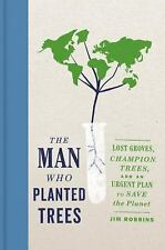 The Man Who Planted Trees: Lost Groves, Champion Trees, and an Urgent -ExLibrary