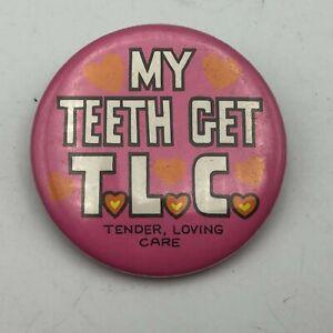Vintage-MY-TEETH-GET-TLC-1-3-4-034-Pin-Pinback-Button-Tender-Loving-Care-P1